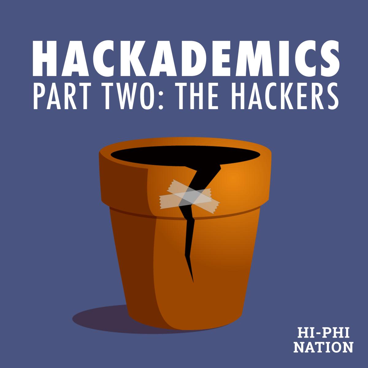 S1, Episode 7: Hackademics II (Mar  14, 2017) – Hi-Phi Nation